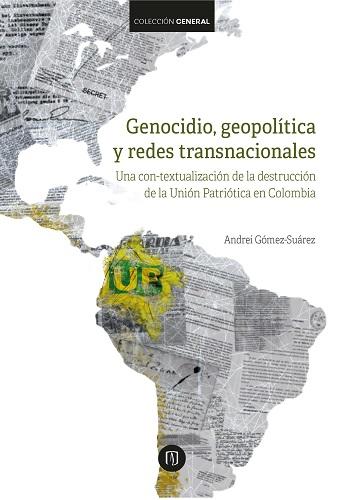 En genocidio, geopolítica y redes transnacionales, Andrei Gómez-Suárez hace una cartografía del terreno histórico y político antes y después de la aniquilación de la Unión Patriótica