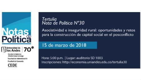 Invitación a Tertulia Nota de Política # 30: Asociatividad e inseguridad rural: oportunidades y retos para la construcción de capital social en el posconflicto.
