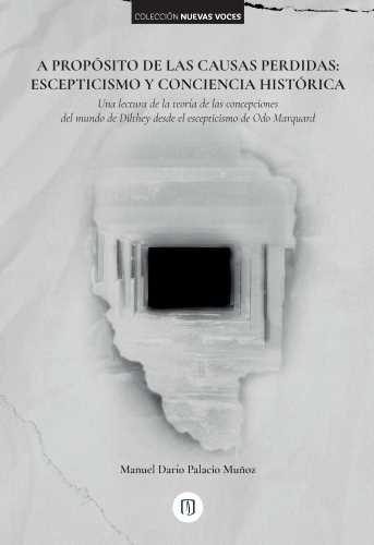 Cubierta del libro A propósito de las causas perdidas. Escepticismo y conciencia histórica : una lectura de la teoría de las concepciones del mundo de Dilthey desde el escepticismo de Odo Marquard