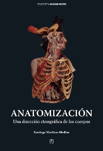 Cubierta del libro Anatomización. Una disección etnográfica de los cuerpos