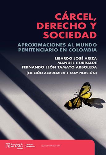 Cubierta del libro Cárcel, derecho y sociedad. Aproximaciones al mundo penitenciario en Colombia