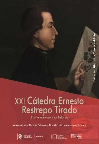 Cubierta del libro XXI Cátedra Ernesto Restrepo Tirado. El arte, el museo y sus historias