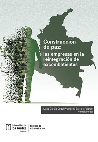 Construcción de paz: las empresas en la reintegración de excombatientes analiza el papel que el sector privado ha desempeñado en la construcción de paz en el país.