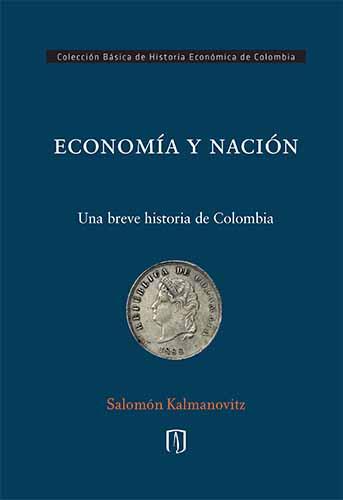 Cubierta del libro Economía y nación. Una breve historia de Colombia