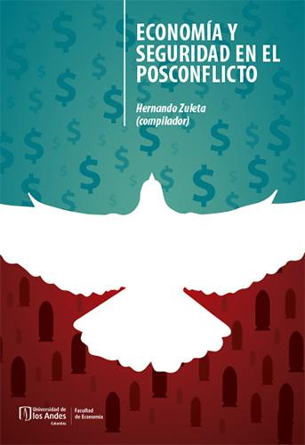 Economía y seguridad en el posconflicto aborda los problemas del posconflicto desde cuatro perspectivas: económica, militar, seguridad ciudadana y lavado de activos.