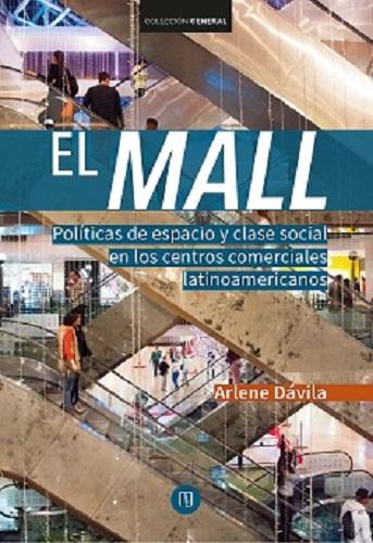 Por medio de un estudio etnográfico original, El mall demuestra que los hábitos de consumo son determinantes en la definición de las clases sociales en una ciudad neoliberal.