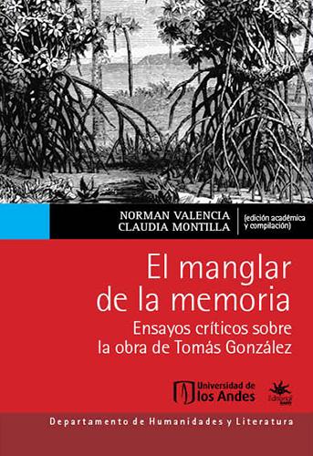 Cubierta del libro El manglar de la memoria. Ensayos críticos sobre la obra de Tomás González