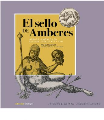 Cubierta del libro El sello de Amberes. Libros flamencos en Santafé, siglos XVI y XVII