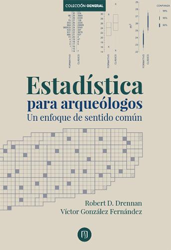 Esta es la nueva versión en español del libro Statistics for Archaeologists: A Common Sense Approach, por Robert D. Drennan (Nueva York: Springer, 2009).