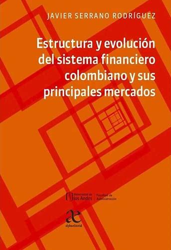 Cubierta del libro Estructura y evolución del sistema financiero colombiano y sus principales mercados
