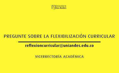 Pregunte sobre la flexibilización curricular Uniandes