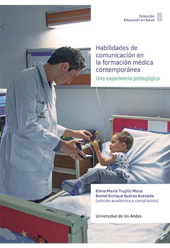 Habilidades de comunicación en la formación médica contemporánea Una experiencia pedagógica
