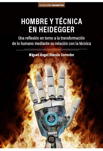Cubierta del libro Hombre y técnica en Heidegger. Una reflexión en torno a la transformación de lo humano mediante su relación con la técnica