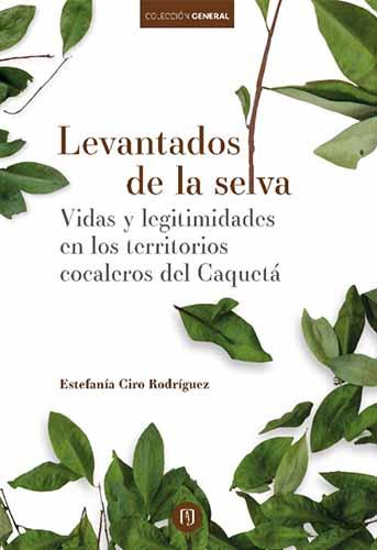 Cubierta del libro Levantados de la selva. Vidas y legitimidades en los territorios cocaleros
