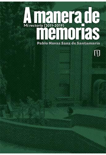 Cubierta del libro A manera de memorias. Mi rectoría (2011-2019)