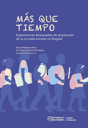 Cubierta del libro.Más que tiempo.Experiencias destacadas de ampliación de la jornada escolar en Bogotá