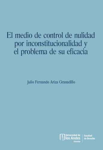 Cubierta del libro El medio de control de nulidad por inconstitucionalidad y el problema de su eficacia