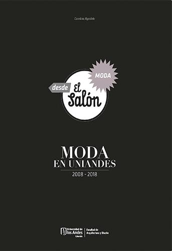 Moda en Uniandes 2008-2018, comprende las metodologías y los procesos acuñados en el curso Estudio 6 del área de textiles y moda del Departamento de Diseño de la Universidad de los Andes.