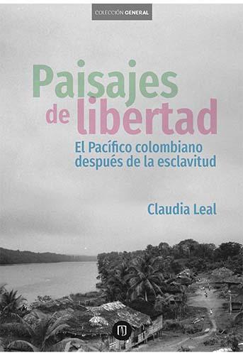 Cubierta del libro Paisajes de libertad. El Pacífico colombiano después de la esclavitud