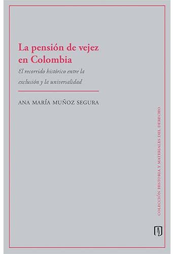 Cubierta del libro la pensión de vejez en Colombia.El recorrido histórico entre la exclusión y la universalidad