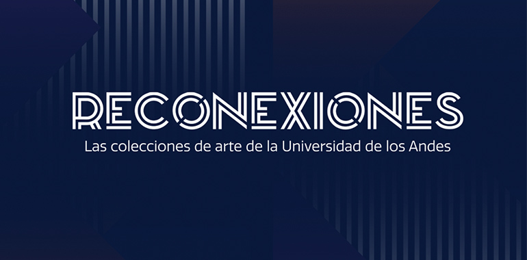 Reconexiones: Colecciones de Arte de Los Andes