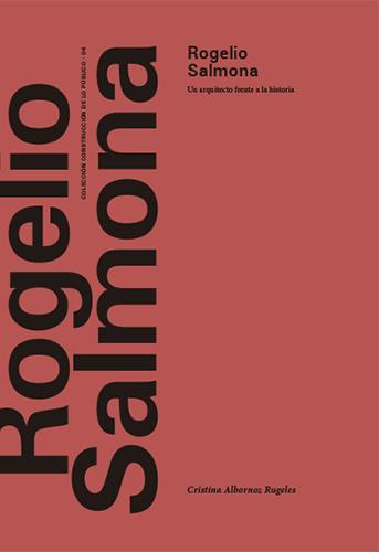 Este libro ahonda en una época definitiva en la vida de Rogelio Salmona
