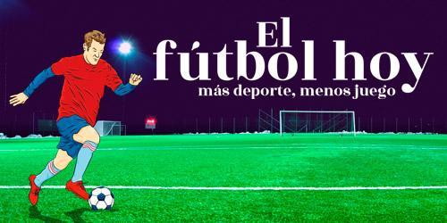 Banner El fútbol hoy más deporte, menos juego