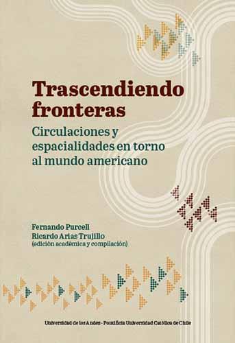 Cubierta del libro Trascendiendo fronteras. Circulaciones y espacialidades en torno al mundo americano