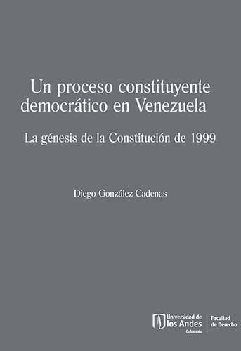 Cubierta del libro Un proceso constituyente democrático en Venezuela. La génesis de la Constitución de 1999
